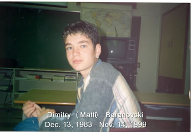 Dimitri (Matti) Baranowski, December 13, 1983 - November 14, 1999 Taken by violent crime