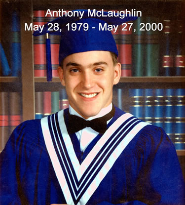 Anthony McLaughlin May 20, 1979 - May 27, 2000. Taken by violent crime.