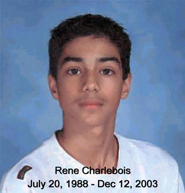 Rene Charlebois, July 20,1988 - December 12, 2003 Taken by violent crime