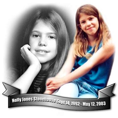 Holly Jones September 14, 1992 - May 12, 2003 Taken by violent crime