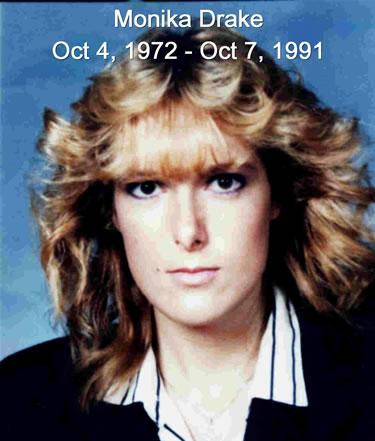 Monika Drake, October 4, 1972 - October 7, 1991. Taken by violent crime