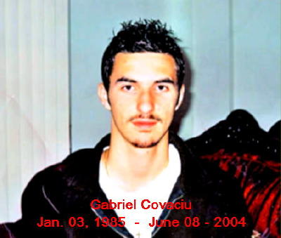 Gabriael Covaciu, January 3, 1985 - June 8, 2004 Taken by violent crime